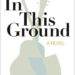 IN THIS GROUND Reviewed by Kirkus